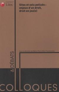 Sites et sols pollués : enjeux d'un droit, droit en jeu(x)