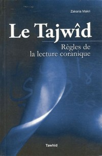 Le Tajwîd : Règles de la lecture coranique - La science de la tilâwa
