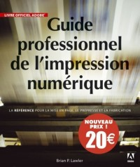 Guide professionnel de l'impression numérique: La référence pour le design, la production et le prépresse