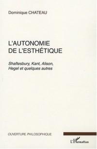 L'autonomie de l'esthétique : Shaftesbury, Kant, Alison, Hegel et quelques autres