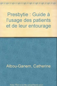 Presbytie : Guide à l'usage des patients et de leur entourage