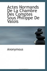 Actes Normands De La Chambre Des Comptes Sous Philippe De Valois