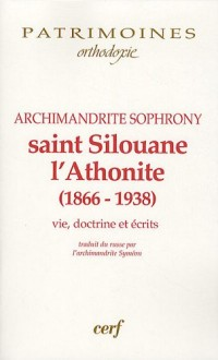 Saint Silouane l'Athonite : (1866-1938), Vie, doctirne, écrits
