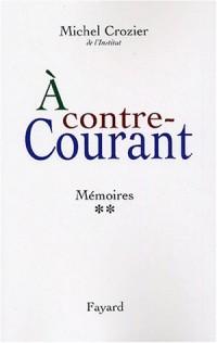 Mémoires : Tome 2, A contre-courant 1969-2000