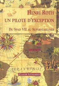 Henri Roth un pilote d'exception : Du Spad VII au Superstarliner