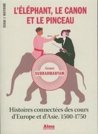 L'éléphant, le canon et le pinceau : Histoires connectées des cours d'Europe et d'Asie, 1500-1750
