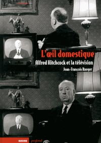 Oeil Domestique (l') - Hitchcock et la Television