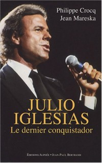 Julio Iglesias : Le dernier conquistador