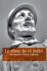 Le Crime du 14 Juillet, une Enquete d'Emile Laplume