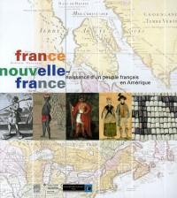 France Nouvelle-France : Naissance d'un peuple français en Amérique