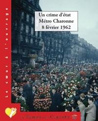 Un crime d'Etat : Métro Charonne 8 février 1962