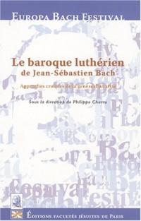 Le baroque luthérien de Jean Sébastien Bach : Approches croisées de la recherche d'un style