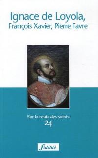 Ignace de Loyola, François-Xavier, Pierre Favre