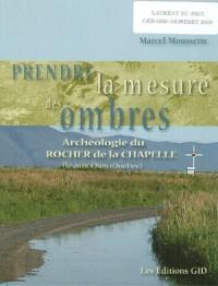 Prendre la Mesure des Ombres : Archéologie du Rocher la Chapelle