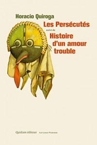 Les Persecutes Suivi de Histoire d'un Amour Trouble