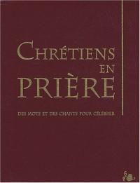 Chrétiens en prière : Des mots et des chants pour célébrer