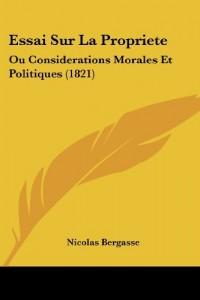 Essai Sur La Propriete: Ou Considerations Morales Et Politiques (1821)