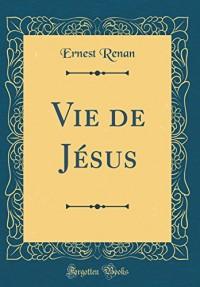 Vie de Jesus (Classic Reprint)