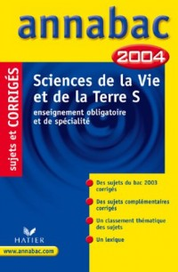 Annabac 2004 : Sciences de la Vie et de la Terre, S - Enseignement obligatoire et de spécialité (+ corrigés)