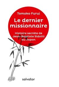 Le dernier missionnaire. Histoire secrète de Jean-Baptiste Sidotti au Japon