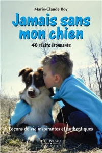 Jamais sans mon chien - Leçons de vie inspirantes et authentiques - 40 récits étonnants