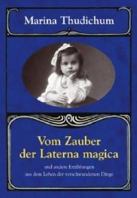 Vom Zauber der Laterna magica: Und andere Erzählungen aus dem Leben der verschwundenen Dinge (Livre en allemand)
