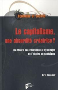 Le capitalisme, une absurdité créatrice ? : Une théorie néo-ricardienne et systémique de l'histoire du capitalisme