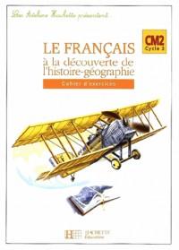 Le français à la découverte de l'histoire géo CM2 : Cahier d'exercices
