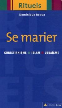 Se marier : Rituels du mariage dans le judaïsme, le christianisme et l'islam