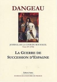 Journal d'un courtisan à la Cour du Roi Soleil : Tome 15, La guerre de succession d'Espagne (1702)