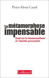 La Métamorphose impensable : Essai sur le transsexualisme et l'identité personnelle
