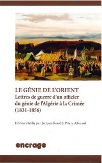 Le génie de l'Orient : Lettres de guerre d'un officier du génie de l'Algérie à la Crimée (1831-1856)