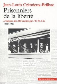 Prisonniers de la liberté : L'odyssée des 218 évadés par l'URSS, 1940-1941