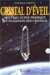 Cristal d'ÿ©veil : Nouveau guide pratique d'utilisation des cristaux