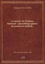 Les poésies deStéphaneMallarmé: photolithographiéesdu manuscrit définitif