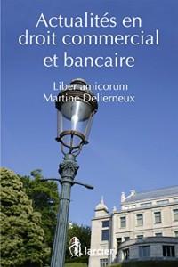 Actualités en droit commercial et bancaire: Liber amicorum Martine Delierneux
