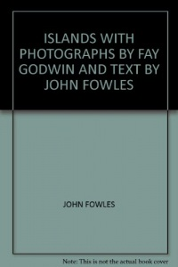 ISLANDS with Photographs by Fay Godwin and text by John Fowles