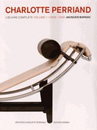 Charlotte Perriand : L'oeuvre complète Volume 1, 1903-1940