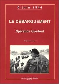 Le débarquement : Opération Overlord, 6 juin 1944