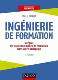 Ingenierie de Formation - 5e ed. - Analyser, Concevoir, Realiser, valuer