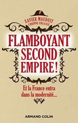Flamboyant Second Empire ! Et la France entra dans la modernité...