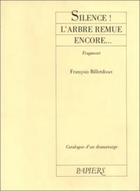 Catalogue d'un dramaturge / François Billetdoux Tome 1 : Silence ! l'arbre remue encore