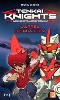 1. Tenkaï Knights : L'Appel de Quarton (1)