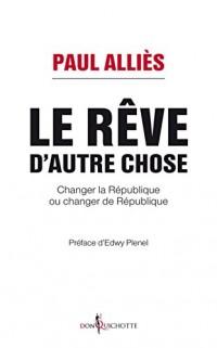 Le Rêve d'autre chose - Changer la République ou changer de République