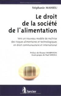 Le droit de la société de l'alimentation : Vers un nouveau modèle de maîtrise des risques alimentaires et technologiques en droit communautaire et international