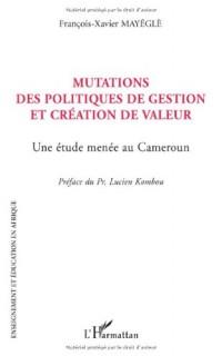 Mutations des politiques de gestion et création de valeur : Une étude menée au Cameroun