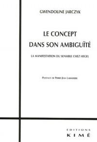 Le concept dans son ambiguïté : La manifestation du sensible chez Hegel