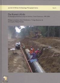 De Kome a Kribi: Archeologie Preventive Le Long De L'oleoduc Tchad-Cameroun, 1999-2004