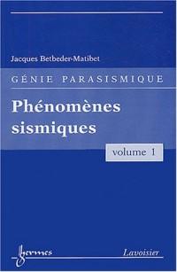 Génie parasismique : Volume 1, Phénomènes sismiques