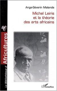 Michel Leiris et la théorie des arts africains